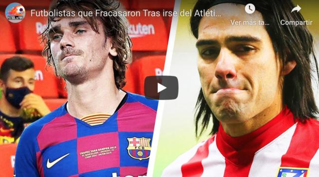 VIDEO: Futbolistas que fracasaron cuando abandonaron el Atlético